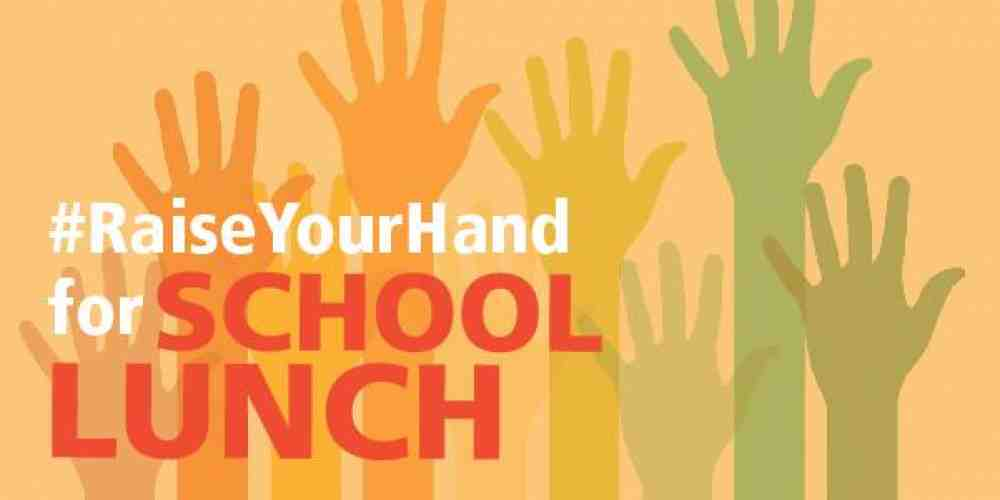 Raise your hand for : SCHOOL LUNCH