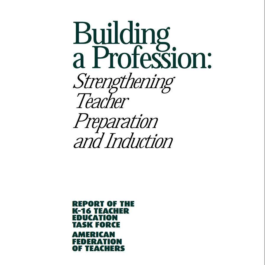 Building a Profession: Strengthening Teacher Preparation and Induction 	  Building a Profession: Strengthening Teacher Preparation and Induction