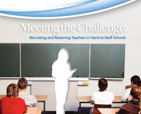 Meeting the Challenge: Recruiting and Retaining Teachers in Hard-to-Staff Schools