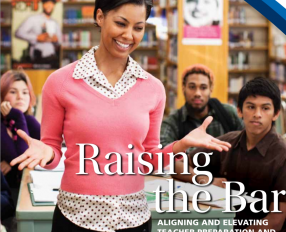 Raising the Bar: Aligning and Elevating Teacher Preparation and the Teaching Profession